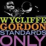 今月お薦めの1枚:ジャズ・器楽編~ワイクリフ・ゴードン「スタンダーズ・オンリー(Standards Only)」